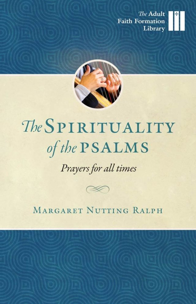 Spirituality of the Psalms: Prayers for All Times Adult Faith Formation Library