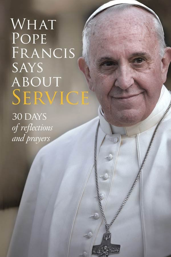 What Pope Francis Says About Service: 30 Days of Reflections and Prayers