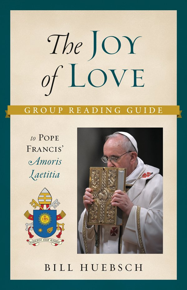 Joy of Love: A Group Reading Guide to Pope Francis' Amoris Laetitia