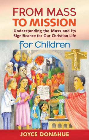 From Mass to Mission for Children: Understanding the Mass and Its significance for our Christian Life