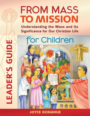 From Mass to Mission for Children Leader's Guide: Understanding the Mass and Its Significance for our Christian Life