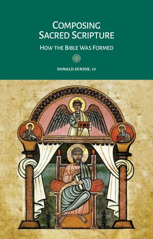 Composing Sacred Scripture: How the Bible was Formed - Liturgy and the Bible Series
