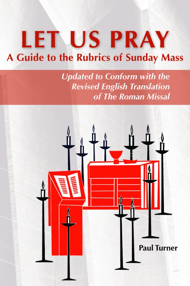 Let Us Pray: A Guide to the Rubrics of Sunday Mass