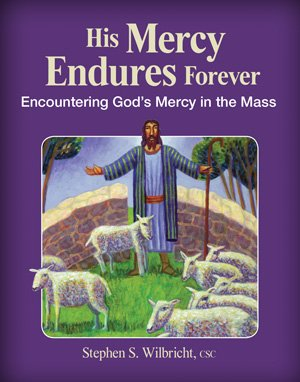 His Mercy Endures Forever: Encountering God's Mercy in the Mass