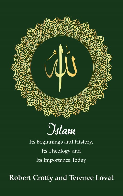 Islam: Its Beginnings and History, Its Theology and Its Importance Today paperback