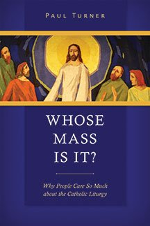 Whose Mass Is It? Why People Care So Much about the Catholic Liturgy