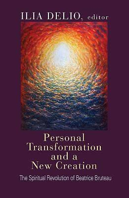 Personal Transformation and a New Creation: The Spiritual Revolution of Beatrice Bruteau