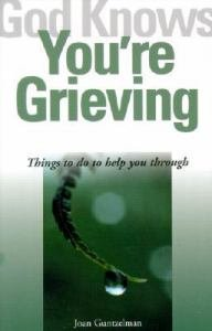 God Knows Youre Grieving: Things to Do to Help You Through