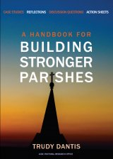 A Handbook for Building Stronger Parishes: Case Studies, Reflections, Worksheets, Action Plans