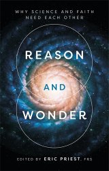 Reason and Wonder: Why Science and Faith need each other