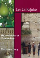 Let Us Rejoice : The Jewish Roots of Christian Feasts