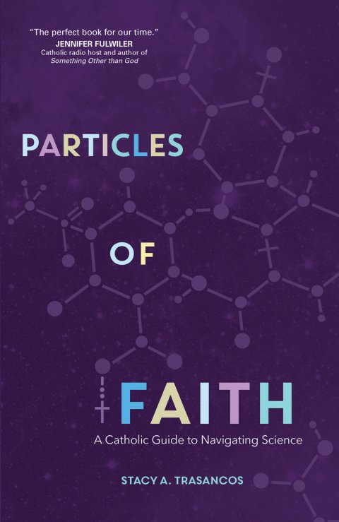 Particles of Faith: A Catholic Guide to Navigating Science