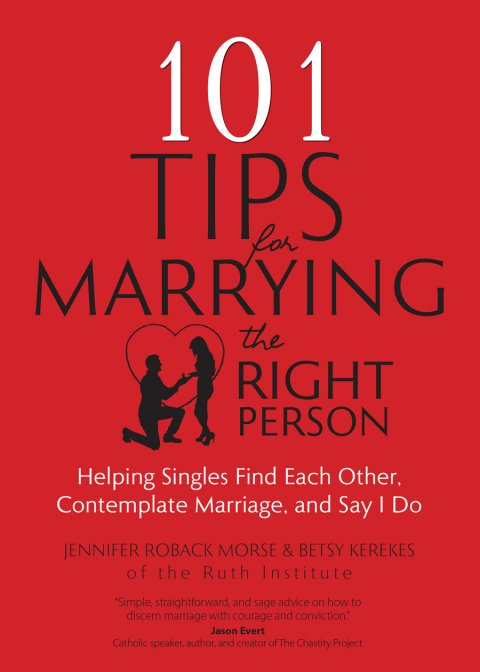 101 Tips for Marrying the Right Person: Helping Singles Find Each Other, Contemplate Marriage, and Say I Do