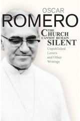 Church Cannot Remain Silent: Unpublished letters and other Writings by Oscar Romero