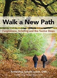 Walk a new Path: Forgiveness, Grieving and the Twelve Steps