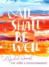 All Shall Be Well: A Spiritual Journal for Hope & Encouragement
