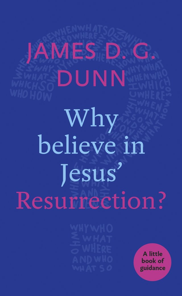 Why Believe in Jesus' Resurrection? A Little Book of Guidance