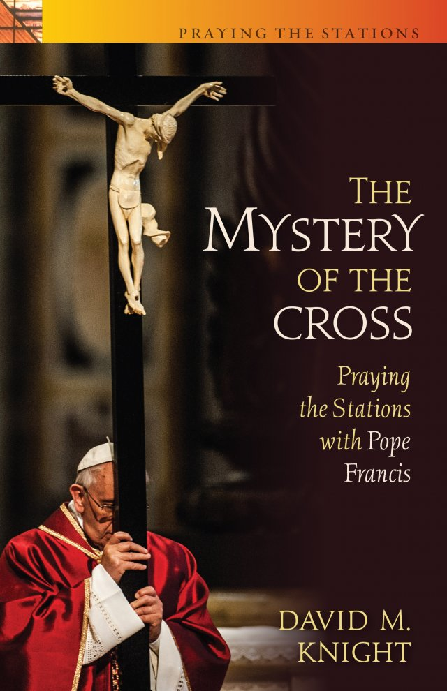Mystery of the Cross: Praying the Stations with Pope Francis