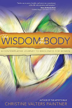 Wisdom of the Body: A Contemplative Journey to Wholeness for Women