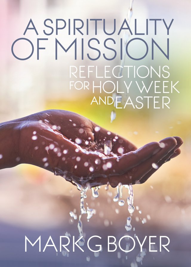 Spirituality of Mission: Reflections for Holy Week and Easter