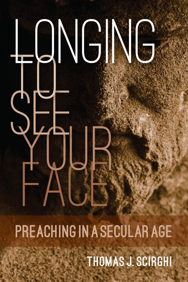 Longing to See Your Face: Preaching in a Secular Age