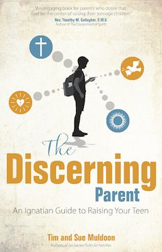 Discerning Parent: An Ignatian Guide to Raising Your Teen