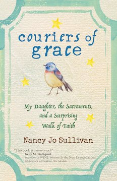 Couriers of Grace: My Daughter, the Sacraments, and a Surprising Walk of Faith