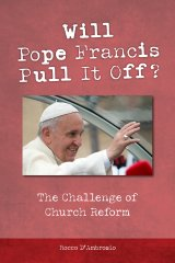 Will Pope Francis Pull it off? The Challenge of Church Reform