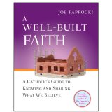 Well-Built Faith : A Catholic's Guide to Knowing and Sharing What We Believe