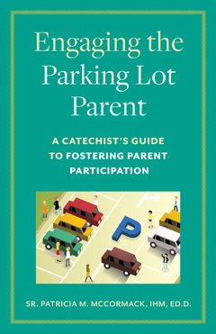 Engaging the Parking Lot Parent: A Catechist's Guide to Fostering Parent Participation