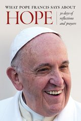 What Pope Francis Says about Hope: 30 Days of Reflections and Prayers