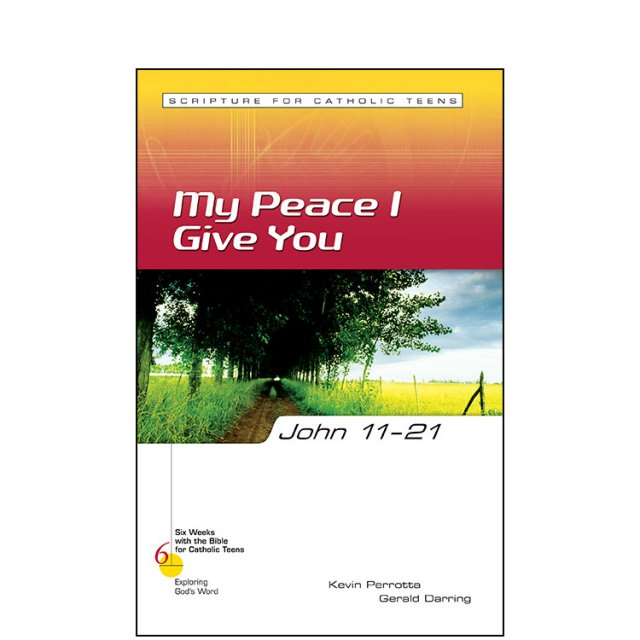 John 11-21: My Peace I Give You - Six Weeks with the Bible for Catholic Teens: Exploring God's Word