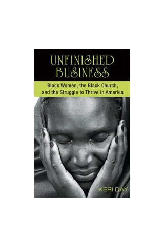 Unfinished Business: Black Women, the Black Church, and the Struggle to Thrive in America