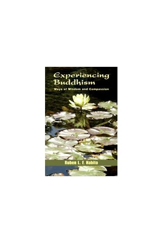 Experiencing Buddhism : Ways of Wisdom and Compassion