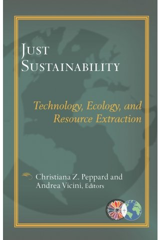 Just Sustainability: Technology, Ecology, and Resource Extraction - Catholic Theological Ethics in the World Church Series Vol 3