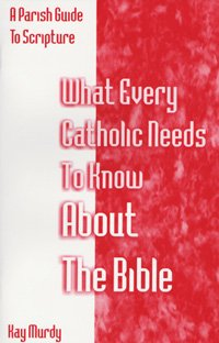 What Every Catholic Needs to Know about the Bible : A Parish Guide to Bible Study