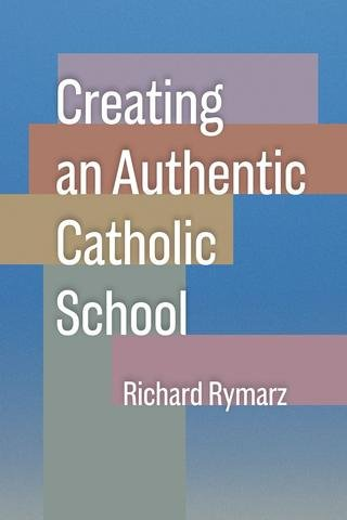 Creating an Authentic Catholic School