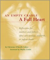 An Empty Cradle, A Full Heart: Reflections for Mothers and Fathers after Miscarriage, Stillbirth, or Infant Death
