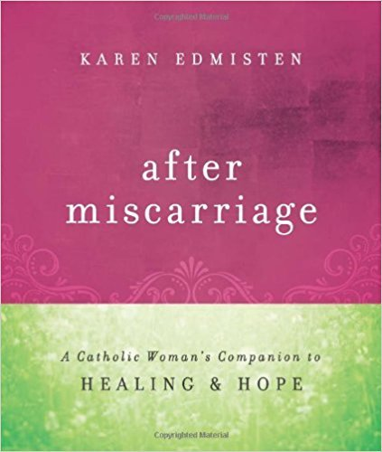 After Miscarriage: A Catholic Woman's Companion to Healing & Hope