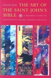 Art of the Saint Johns Bible Vol 1 A Readers Guide to Pentateuch, Psalms, Gospels and Acts
