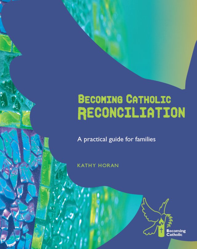 Becoming Catholic Reconciliation - A practical guide for families Revised Edition