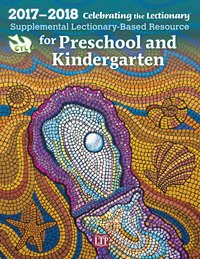 Celebrating the Lectionary for Preschool and Kindergarten 2017 - 2018: Supplemental Lectionary-Based Resource