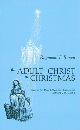 An Adult Christ at Christmas : Essays on the Three Biblical Christmas Stories - Matthew 2 and Luke 2