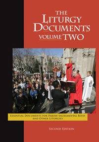 Liturgy Documents, Volume Two: Second Edition: Essential Documents for Parish Sacramental Rites and Other Liturgies
