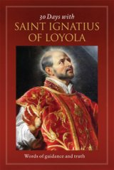 30 Days with Ignatius of Loyola: Words of Guidance and Truth