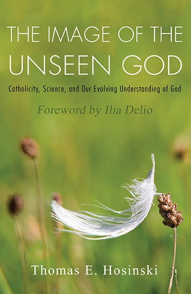 Image of the Unseen God: Catholicity, Science, and Our Evolving Understanding of God