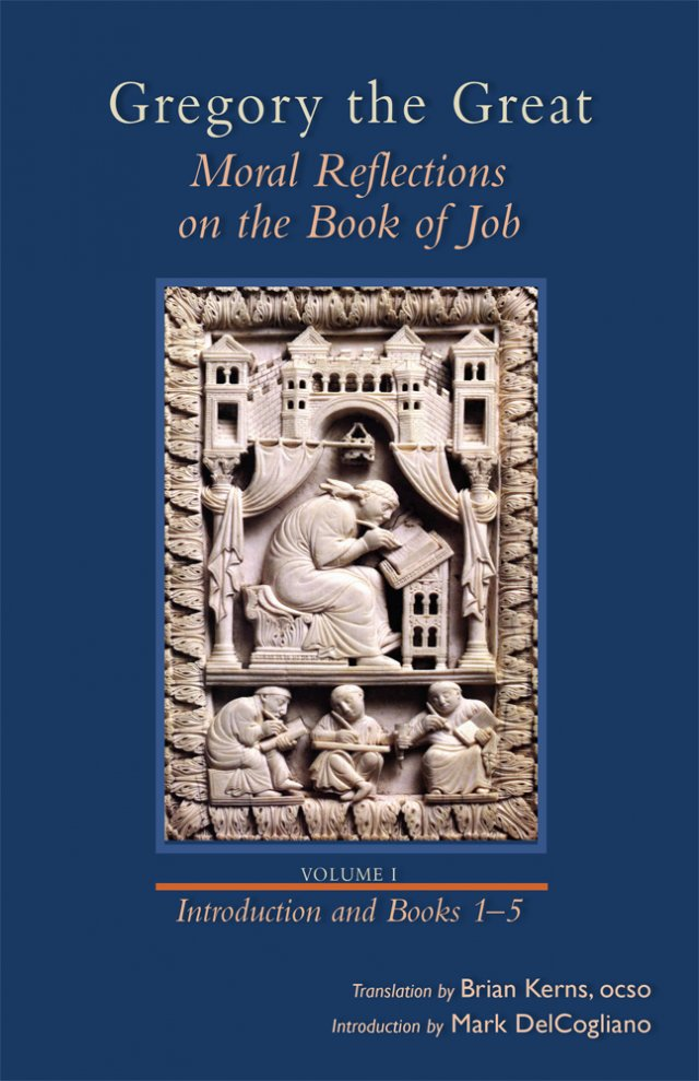 Gregory the Great Moral Reflections on the Book of Job, Volume 1 (Preface and Books 1–5) Cistercian Studies Series
