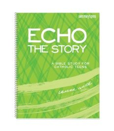Echo the Story: A Bible Study for Catholic Teens - Leader's Guide