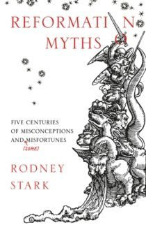 Reformation Myths: Five Centuries of misconceptions and (some) misfortunes