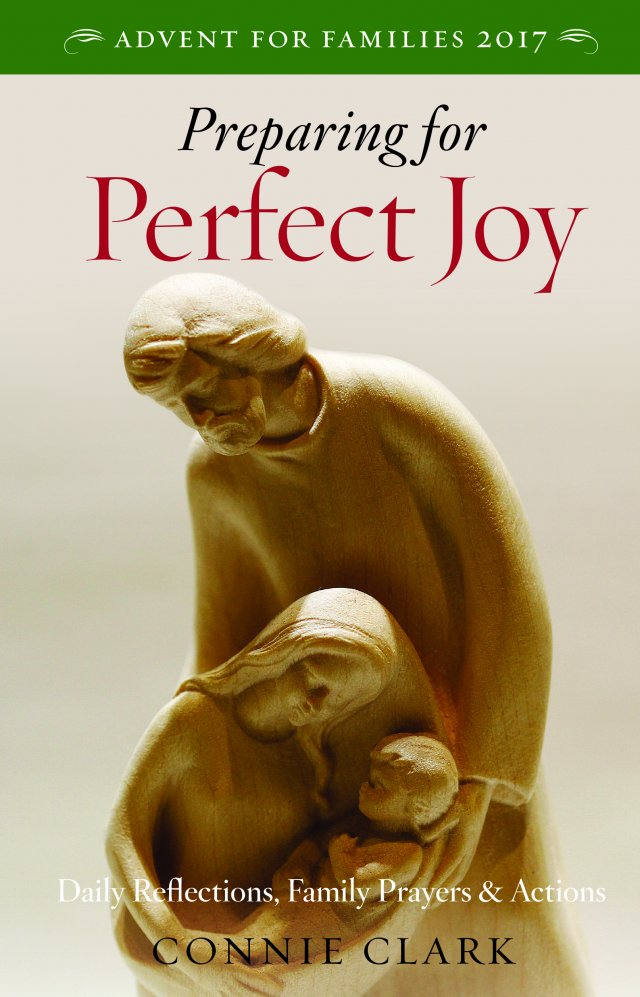 Preparing for Perfect Joy:  Daily Reflections, Prayers and Actions - Advent for Families 2017